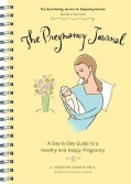 The Pregnancy Journal: A Day-to-Day Guide to a Healthy and Happy Pregnancy (Notebook / blank book)
