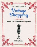 The Little Guide to Vintage Shopping: Insider Tips, Helpful Hints, Hip Shops (Paperback)