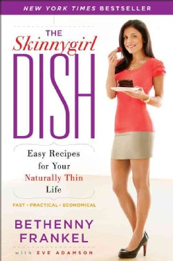 The Skinnygirl Dish: Easy Recipes for Your Naturally Thin Life (Paperback)