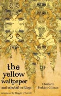The Yellow Wallpaper and Selected Writings (Paperback)