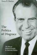 The Politics of Disgrace: The Role of Political Scandal in American Politics (Paperback)