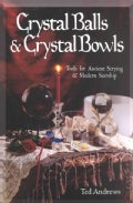 Crystal Balls & Crystal Bowls: Tools for Ancient Scrying & Modern Seership (Paperback)