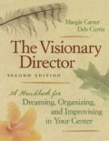 The Visionary Director: A Handbook for Dreaming, Organizing, and Improvising in Your Center (Paperback)