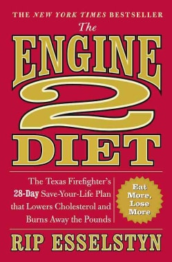 The Engine 2 Diet: The Texas Firefighter's 28-day Save-your-Life Plan That Lowers Cholesterol and Burns Away the ... (Paperback)