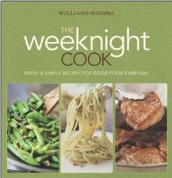 Williams-Sonoma the Weeknight Cook: Fresh & Simple Recipes for Good Food Everyday (Hardcover)