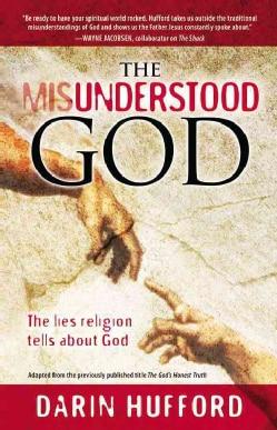 The Misunderstood God: The Lies Religion Tells About God (Paperback)