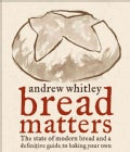Bread Matters: The State of Modern Bread and a Definitive Guide to Baking Your Own (Hardcover)