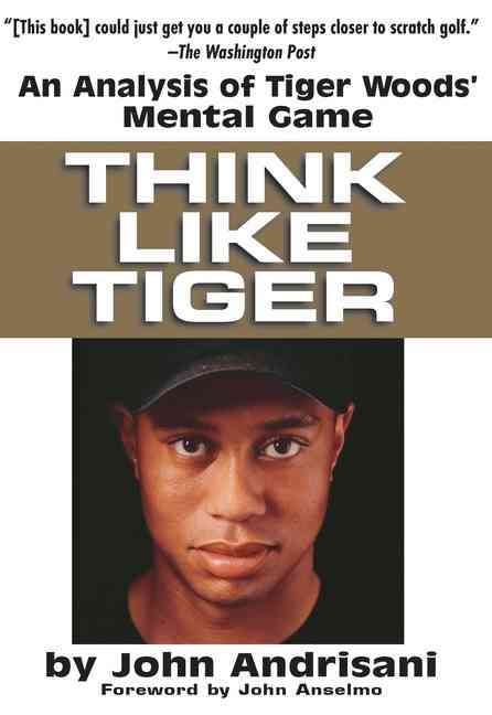 Think Like Tiger: An Analysis of Tiger Wood's Mental Game (Paperback)