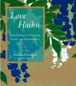 Love Haiku: Japanese Poems of Yearning, Passion, and Remembrance (Hardcover)