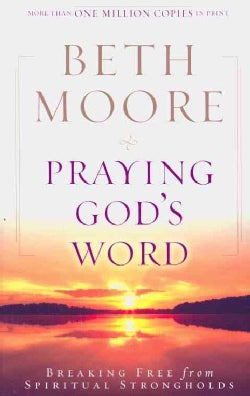 Praying God's Word: Breaking Free from Spiritual Strongholds (Paperback)