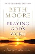Praying God's Word: Breaking Free from Spiritual Strongholds (Hardcover)