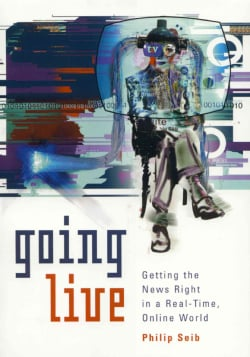Going Live: Getting the News Right in a Real-Time, Online World (Hardcover)