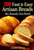 200 Fast & Easy Artisan Breads: No-Knead, One Bowl (Paperback)