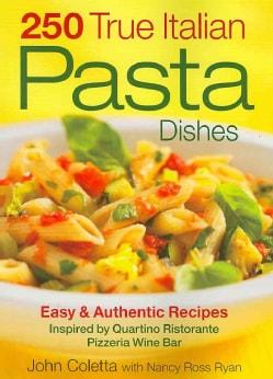 250 True Italian Pasta Dishes: Easy & Authentic Recipes Inspired by Quartino Ristorante Pizzeria Wine Bar (Paperback)