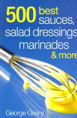 500 Best Sauces, Salad Dressings, Marinades & More (Paperback)