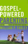Gospel-Powered Parenting: How the Gospel Shapes and Transforms Parenting (Paperback)