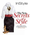 The New Secrets of Style: Your Complete Guide to Dressing Your Best Every Day by the Editors of Instyle (Hardcover)