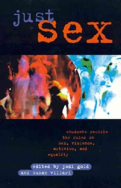 Just Sex: Students Rewrite the Rules on Sex, Violence, Activism, and Equality (Paperback)