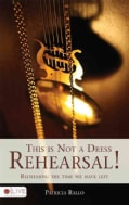 This Is Not a Dress Rehearsal!: Redeeming the Time We Have Left (Paperback)