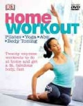 Home Workout: Pilates, Yoga, Abs, Body Toning. Twenty Express Workouts to Do at Home and Get a Fit, Fabulous Body, Fast