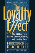 The Loyalty Effect: The Hidden Force Behind Growth, Profits, and Lasting Value (Paperback)