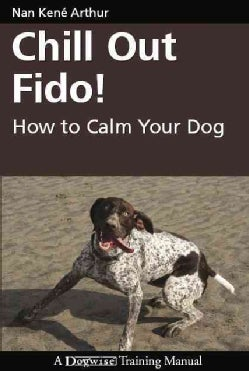 Chill Out Fido!: How to Calm Your Dog (Paperback)