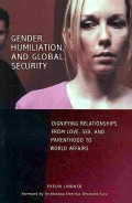 Gender, Humiliation, and Global Security: Dignifying Relationships from Love, Sex, and Parenthood to World Affairs (Hardcover)