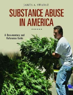 Substance Abuse in America: A Documentary and Reference Guide (Hardcover)