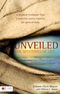 Unveiled: the Mysteries of Life: A Mystical Revelation from a Heavenly Source Explains the Spirit of Truth (Paperback)