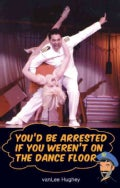 You'd Be Arrested If You Weren't on the Dance Floor (Paperback)