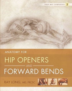 Yoga Mat Companion 2: Anatomy for Hip Openers and Forward Bends (Paperback)