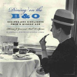 Dining on the B & O: Recipes and Sidelights from a Bygone Age (Hardcover)