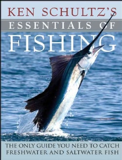 Ken Schultz's Essentials of Fishing: The Only Guide You Need to Catch Freshwater and Saltwater Fish (Hardcover)