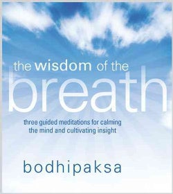 The Wisdom of the Breath: Three Guided Meditations for Calming the Mind and Cultivating Insight (CD-Audio)