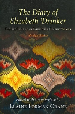 The Diary of Elizabeth Drinker: The Life Cycle of an Eighteenth-Century Woman (Paperback)
