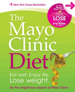 The Mayo Clinic Diet: Eat Well, Enjoy Life, Lose Weight (Hardcover)