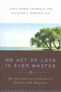 No Act of Love Is Ever Wasted: The Spirituality of Caring for Persons With Dementia (Paperback)