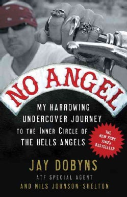 No Angel: My Harrowing Undercover Journey to the Inner Circle of the Hells Angels (Paperback)