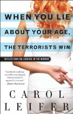 When You Lie About Your Age, the Terrorists Win: Reflections on Looking in the Mirror (Paperback)