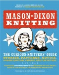 Mason-Dixon Knitting: The Curious Knitter's Guide : Stories, Patterns, Advice, Opinions, Questions, Answers, Joke... (Paperback)