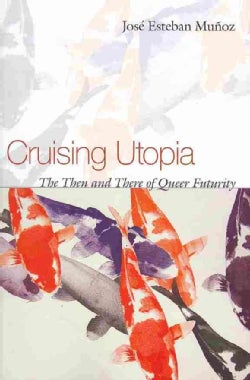 Cruising Utopia: The Then and There of Queer Futurity (Paperback)