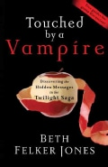 Touched by a Vampire: Discovering the Hidden Messages in the Twilight Saga (Paperback)