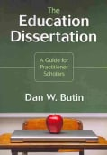 The Education Dissertation: A Guide for Practitioner Scholars (Paperback)