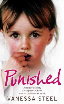 Punished: A Mother's Cruelty, A Daughter's Survival, A Secret That Couldn't Be Told (Paperback)