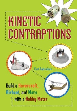 Kinetic Contraptions: Build a Hovercraft, Airboat, and More With a Hobby Motor (Paperback)
