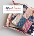 I Love Patchwork: 21 Irresistible Zakka Projects to Sew (Paperback)