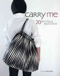 Carry Me: 20 Boutique Bags to Sew (Paperback)