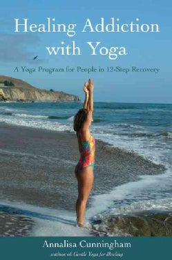 Healing Addiction With Yoga: A Yoga Program for People in 12-Step Recovery (Paperback)