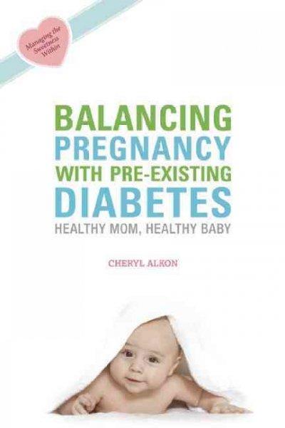 Balancing Pregnancy With Pre-Existing Diabetes: Healthy Mom, Healthy Baby (Paperback)