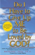 Do I Have to Give Up Me to Be Loved by God? (Paperback)